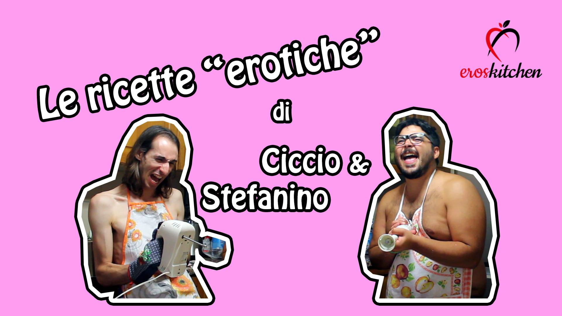 """Le ricette """"erotiche"""" di Ciccio & Stefanino – Ep.1"""
